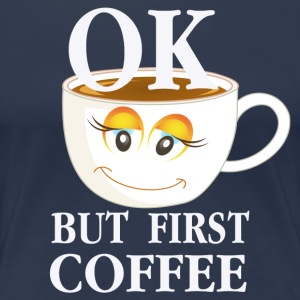 OK,BUT FIRST COFFEE - Frauen Premium T-Shirt