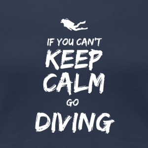 IF YOU CAN NOT KEEP CALM GO DIVING - Women's Premium T-Shirt