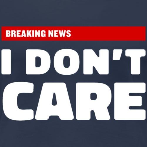 Breaking News: I don t care - Frauen Premium T-Shirt