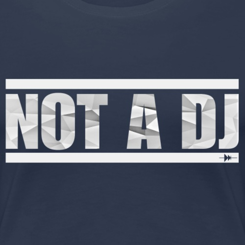 Not a DJ - White - T-shirt Premium Femme