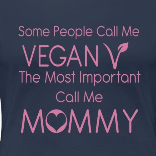 Some People Call Me Vegan ... Mommy - Frauen Premium T-Shirt