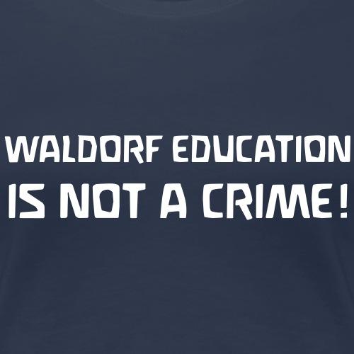 WALDORF EDUCATION IS NOT A CRIME - Frauen Premium T-Shirt