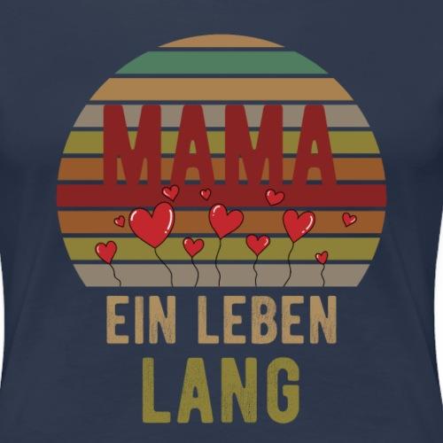 Mama ein leben lang | Muttertags Geschenk - Frauen Premium T-Shirt
