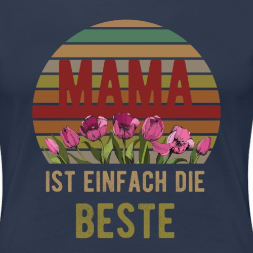 Mama ist einfach die Beste | Muttertags Geschenk - Frauen Premium T-Shirt