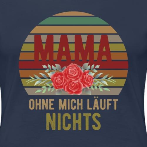 Mama ohne mich läuft nichts | Muttertags Geschenk - Frauen Premium T-Shirt