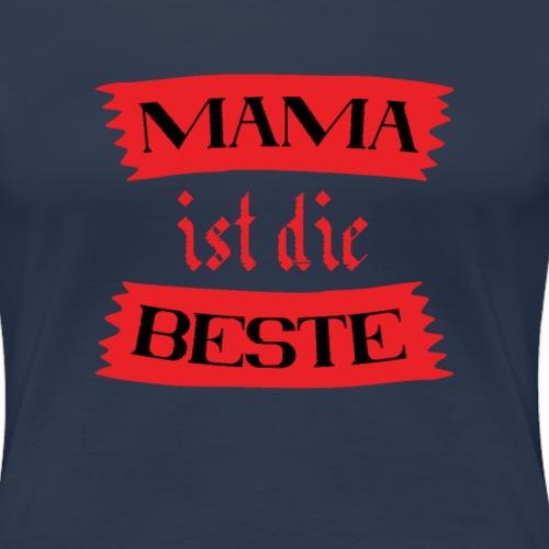 Mama ist die Beste | Muttertagsgeschenk Mamas - Frauen Premium T-Shirt