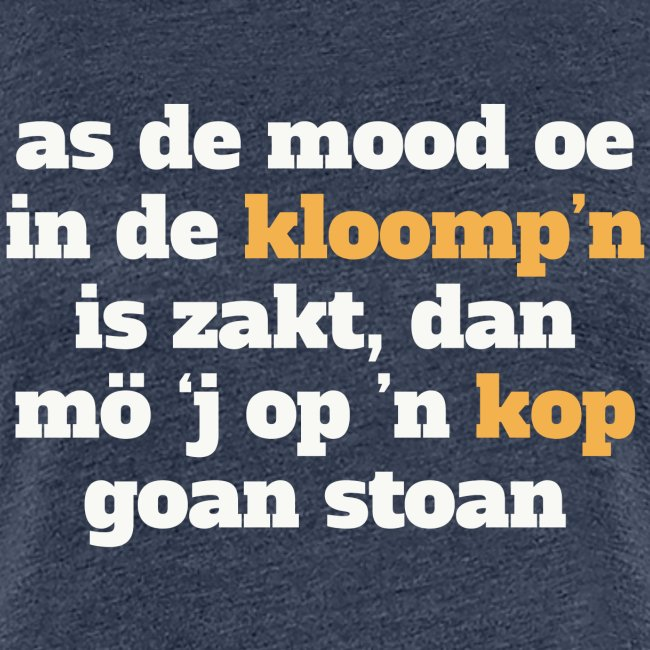 As de mood oe in de kloomp'n is zakt...