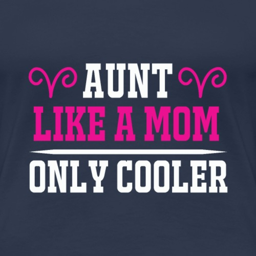 Aunt Like A Mom Only Cooler - Frauen Premium T-Shirt