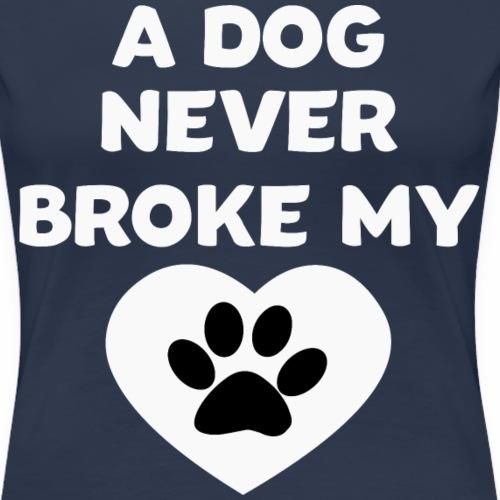 A Dog never broke my heart Hundespruch T-Shirt - Frauen Premium T-Shirt