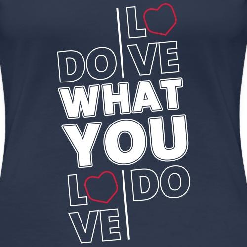 Do What You Love - Frauen Premium T-Shirt