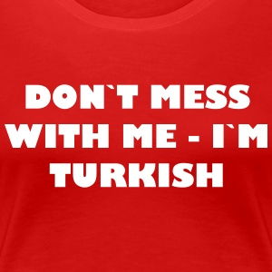 Dont mess with me - In Turkish - Women's Premium T-Shirt