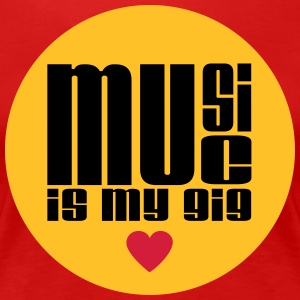 Music Is My Gig - Women's Premium T-Shirt