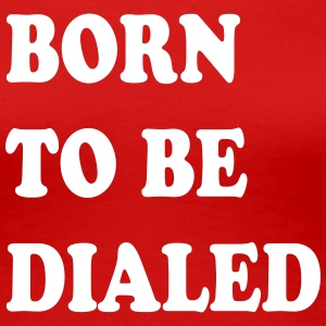 Born_to_be_dialed_v2 - Premium-T-shirt dam