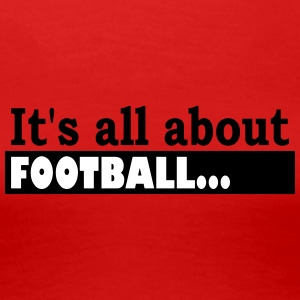 Its all about Football - Frauen Premium T-Shirt