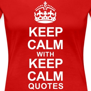 KEEP CALM WITH KEEP CALM QUOTES - Women's Premium T-Shirt