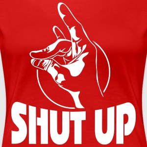 SHUT UP - Dame premium T-shirt