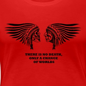 there is no death, only a change of worlds - Frauen Premium T-Shirt