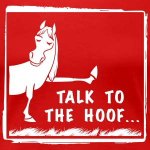 Talk to the Hoof shirt. - Women's Premium T-Shirt