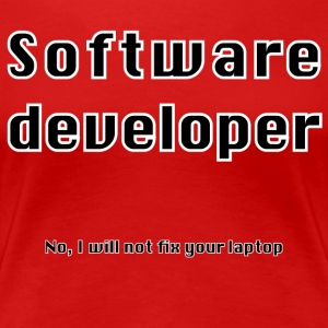 Software developer will not fix your laptop - Women's Premium T-Shirt