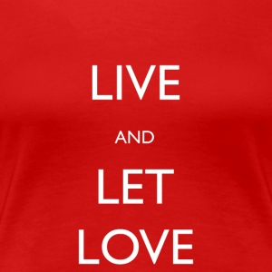 Live And Let Love - Premium T-skjorte for kvinner