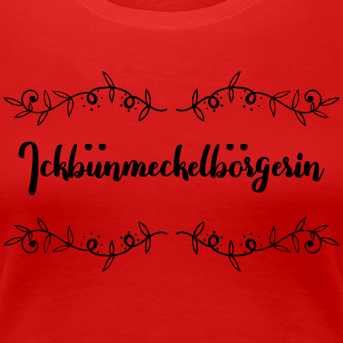 ick buen meckelboergerin - Frauen Premium T-Shirt