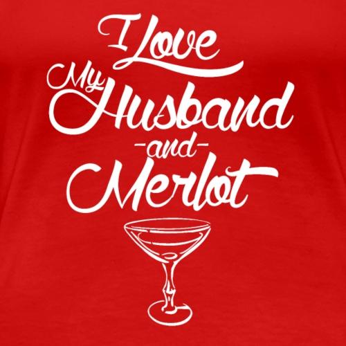 I LOVE MY HUSBAND AND MERLOT - Frauen Premium T-Shirt