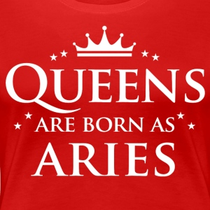 Queens are born as Aries - Women's Premium T-Shirt