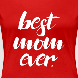 Best Mom Ever - Women's Premium T-Shirt