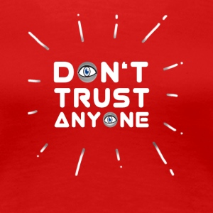 dont trust anyone Illuminati Funny All Seeing Eye - Frauen Premium T-Shirt