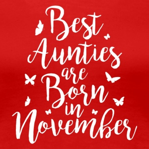 Best Aunties are born in November - Frauen Premium T-Shirt