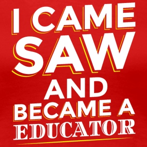 I Came SAW ET UN EDUCATEUR Became - T-shirt Premium Femme