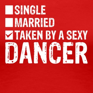 Single Married Taken by a sexy Dancer! - Frauen Premium T-Shirt