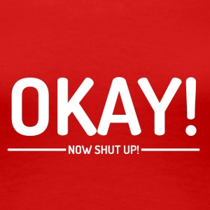 Okay! - Frauen Premium T-Shirt