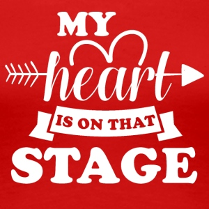 My heart is on stage - Women's Premium T-Shirt