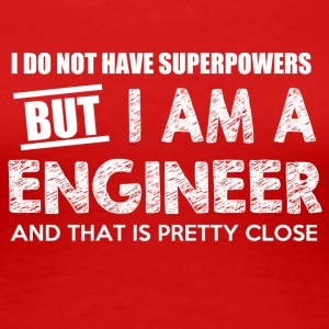 I do not have superpowers but I am a ENGINEER - Frauen Premium T-Shirt