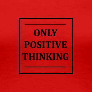 ONLY POSITIVE THINKING - Women's Premium T-Shirt