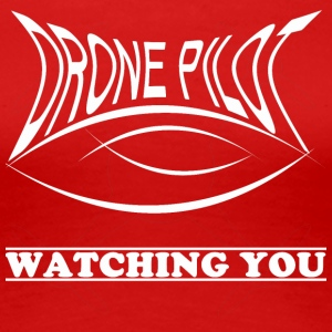 Drone piloot Watching you - Vrouwen Premium T-shirt