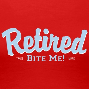 Retired Bite Me! - Frauen Premium T-Shirt