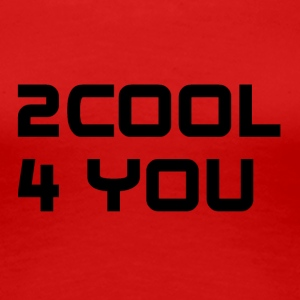 2COOL4YOU - Frauen Premium T-Shirt