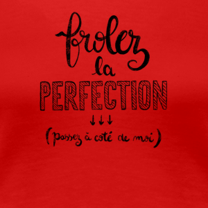 Frôlez la perfection - T-shirt Premium Femme