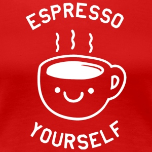Espresso yourself - Frauen Premium T-Shirt