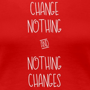 Change Nothing - Frauen Premium T-Shirt