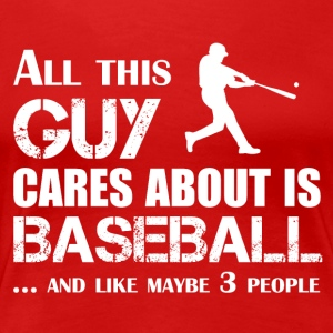 This guy only interested in Baseball - Women's Premium T-Shirt