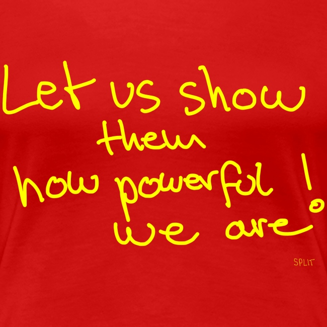 Let us show them how powerful we are!
