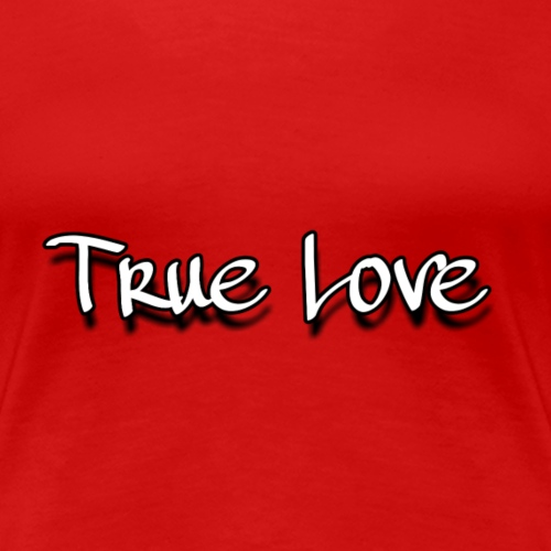 TRUE LOVE:By wesleysilva - Camiseta premium mujer