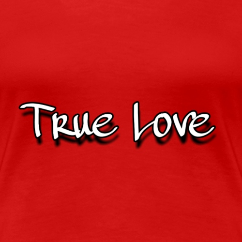 TRUE LOVE:By wesleysilva - Camiseta premium mujer