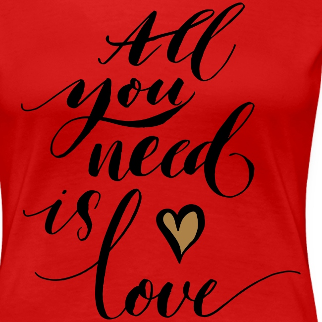 all you need is love - Valentine's Day