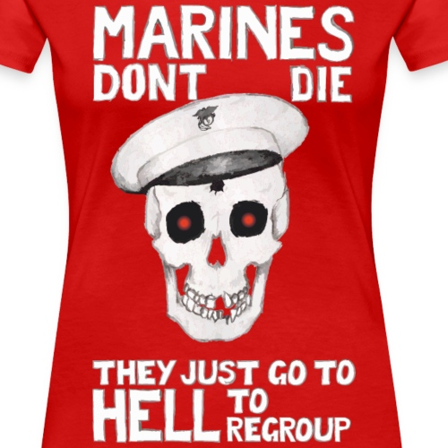 Marines don't die - They just go to Hell to - Frauen Premium T-Shirt