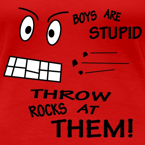 Boys are stupid throw rocks at them - Vrouwen Premium T-shirt