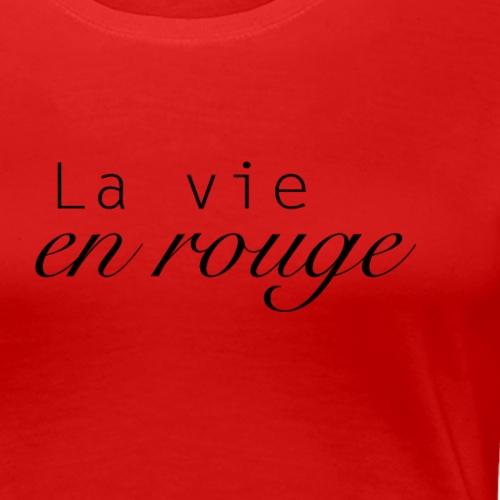 La vie en rouge - design - T-shirt Premium Femme